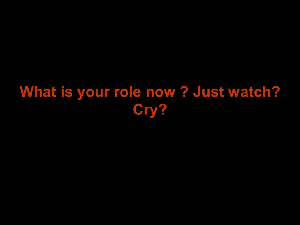What is your role now Just watch Cry