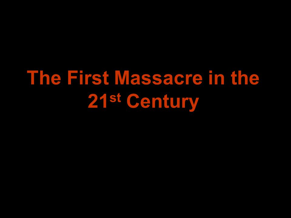 The First Massacre in the 21 st Century