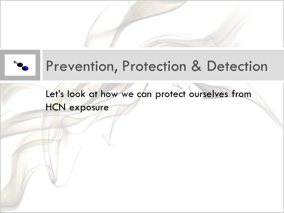 Let's look at how we can protect ourselves from HCN exposure Prevention, Protection & Detection