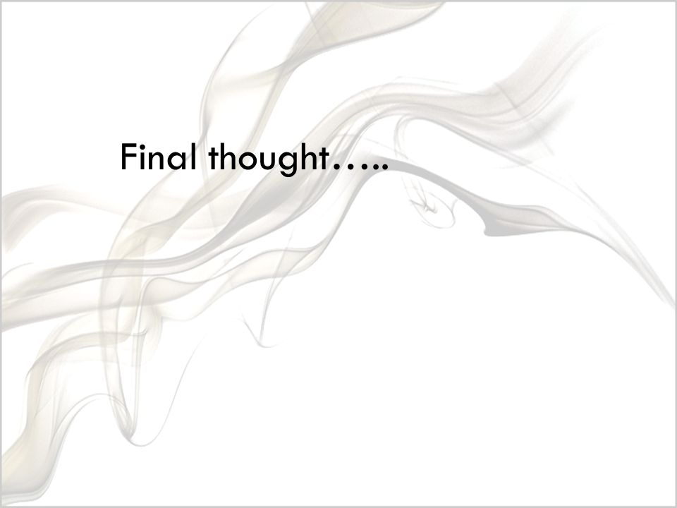 Final thought…..