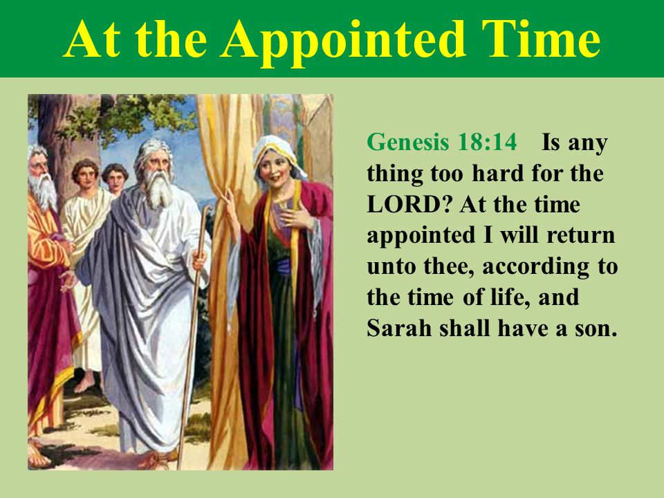At the Appointed Time Genesis 18:14 Is any thing too hard for the LORD.