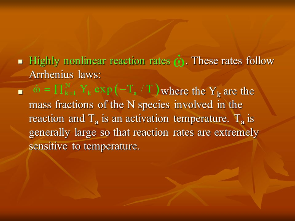 Highly nonlinear reaction rates. These rates follow Arrhenius laws: Highly nonlinear reaction rates. These rates follow Arrhenius laws: where the Y k