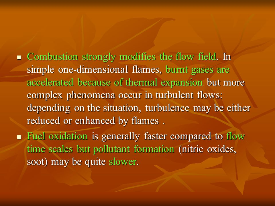Combustion strongly modifies the flow field. In simple one-dimensional flames, burnt gases are accelerated because of thermal expansion but more compl