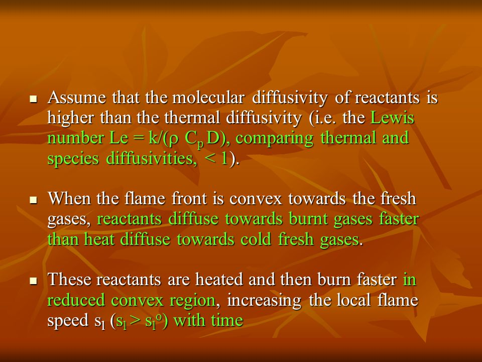 Assume that the molecular diffusivity of reactants is higher than the thermal diffusivity (i.e. the Lewis number Le = k/(  C p D), comparing thermal
