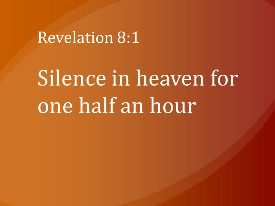 Revelation 8:1 Silence in heaven for one half an hour
