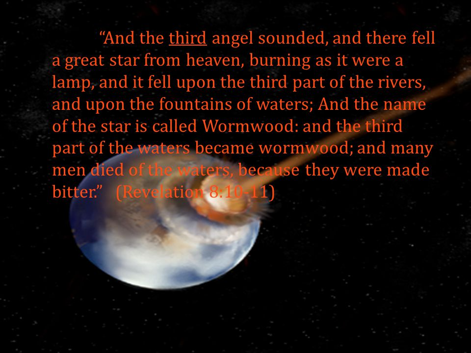 """""""And the third angel sounded, and there fell a great star from heaven, burning as it were a lamp, and it fell upon the third part of the rivers, and u"""