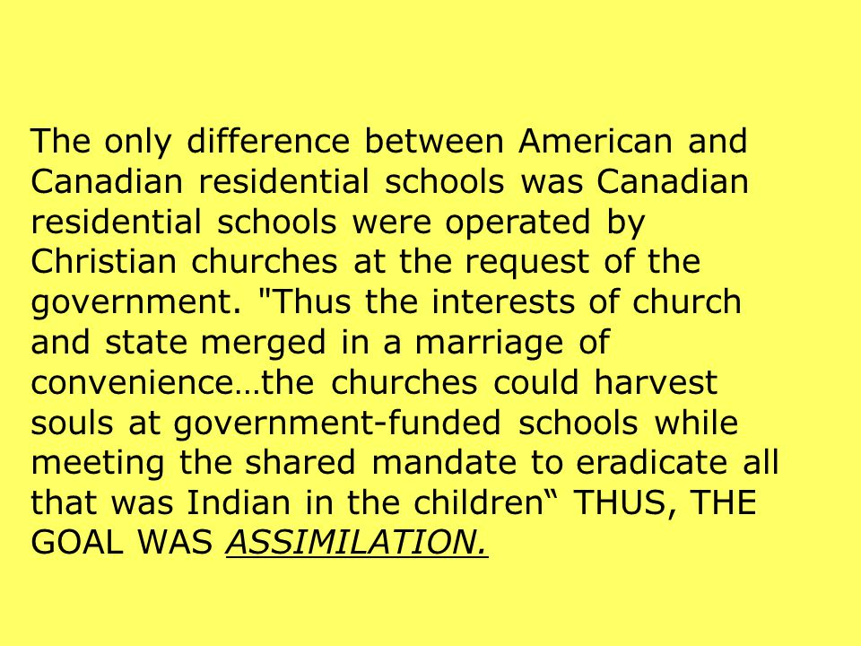 The only difference between American and Canadian residential schools was Canadian residential schools were operated by Christian churches at the request of the government.