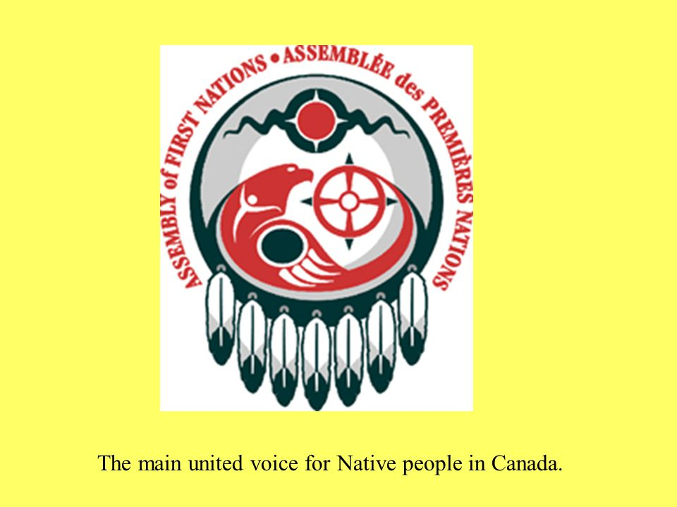 The main united voice for Native people in Canada.