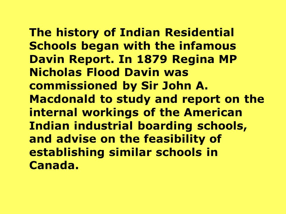 The history of Indian Residential Schools began with the infamous Davin Report.