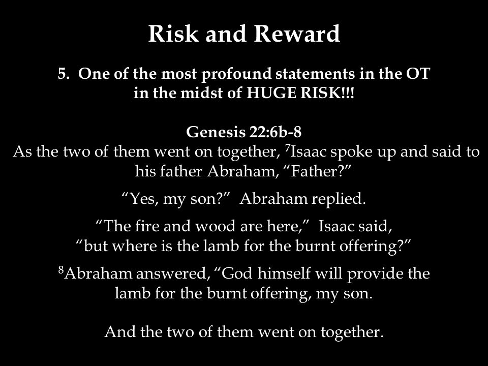 Risk and Reward 5. One of the most profound statements in the OT in the midst of HUGE RISK!!.
