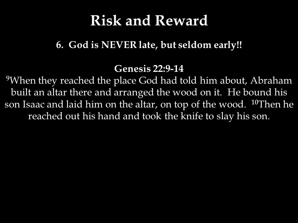 Risk and Reward 6. God is NEVER late, but seldom early!.
