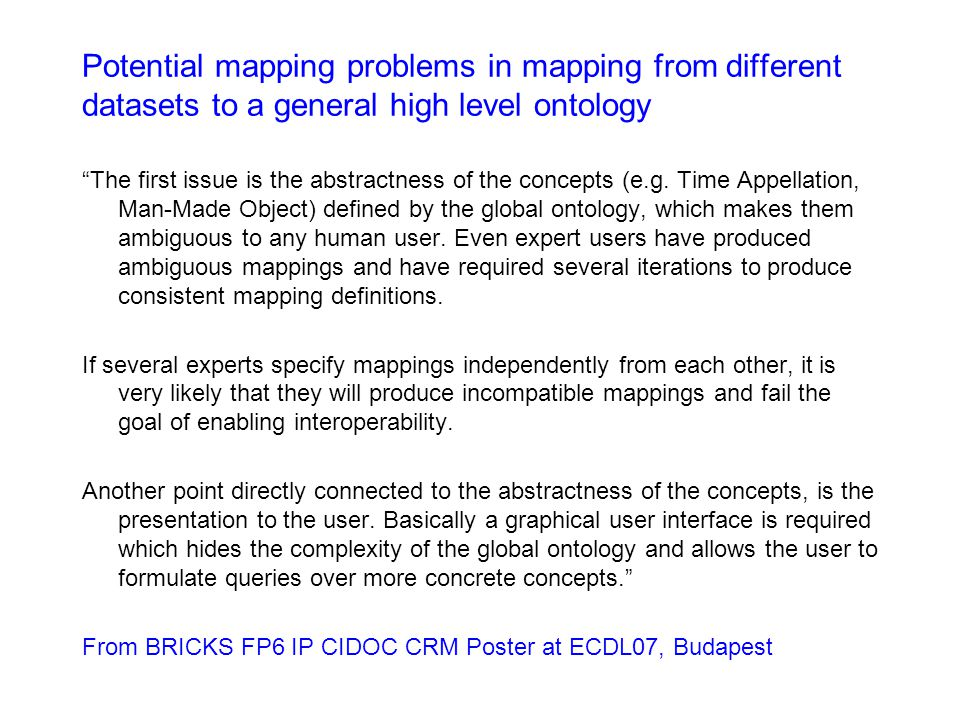 Potential mapping problems in mapping from different datasets to a general high level ontology The first issue is the abstractness of the concepts (e.g.