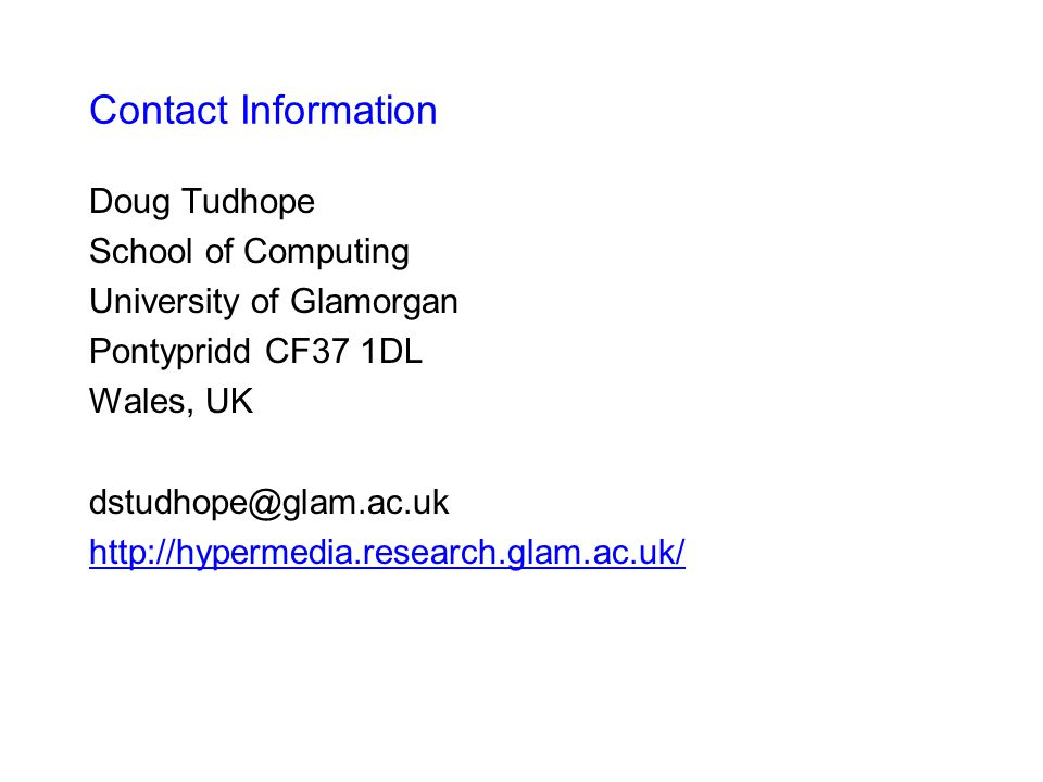 Contact Information Doug Tudhope School of Computing University of Glamorgan Pontypridd CF37 1DL Wales, UK dstudhope@glam.ac.uk http://hypermedia.research.glam.ac.uk/