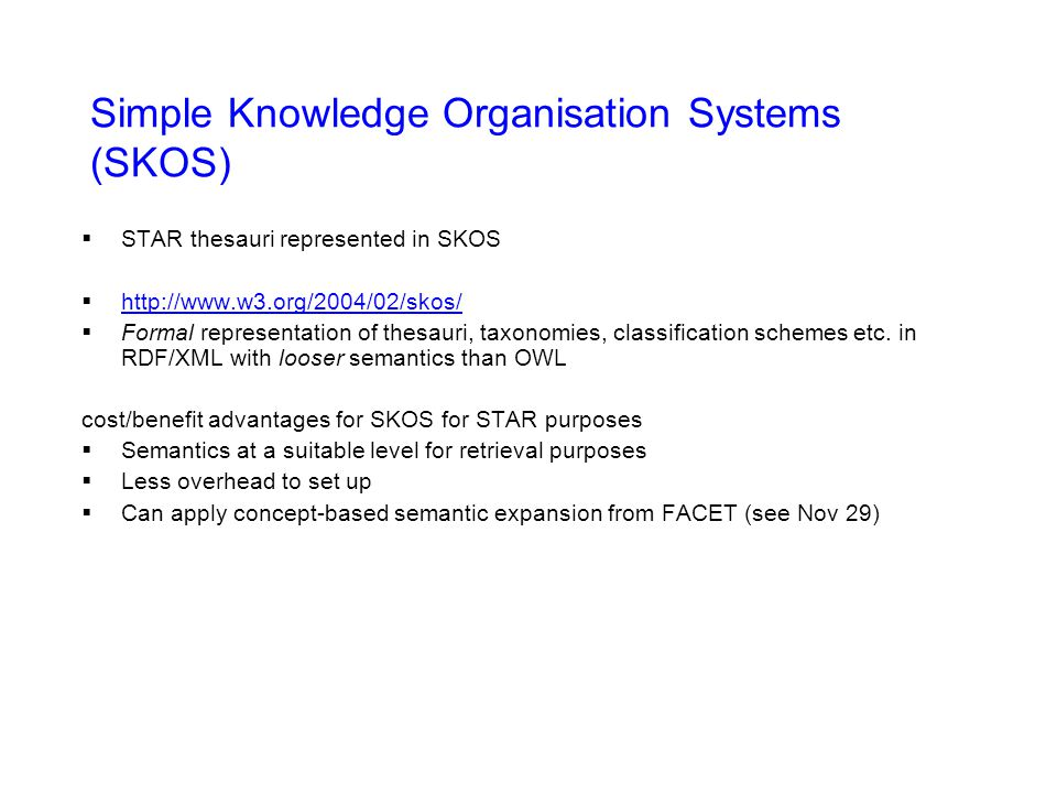 Simple Knowledge Organisation Systems (SKOS)  STAR thesauri represented in SKOS  http://www.w3.org/2004/02/skos/ http://www.w3.org/2004/02/skos/  Formal representation of thesauri, taxonomies, classification schemes etc.