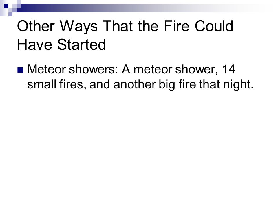 Other Ways That the Fire Could Have Started Meteor showers: A meteor shower, 14 small fires, and another big fire that night.