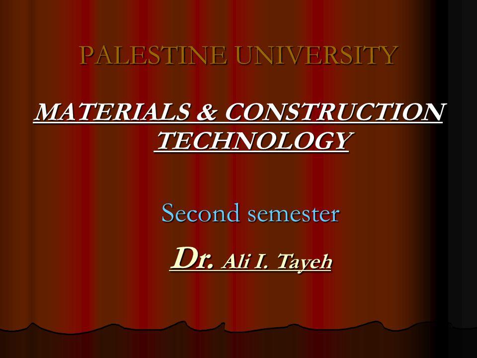 MATERIALS & CONSTRUCTION TECHNOLOGY MATERIALS & CONSTRUCTION TECHNOLOGY PALESTINE UNIVERSITY Second semester Dr. Ali I. Tayeh