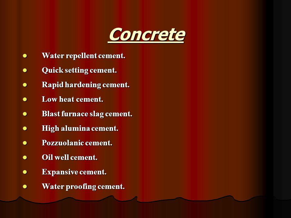 Water repellent cement. Water repellent cement. Quick setting cement. Quick setting cement. Rapid hardening cement. Rapid hardening cement. Low heat c