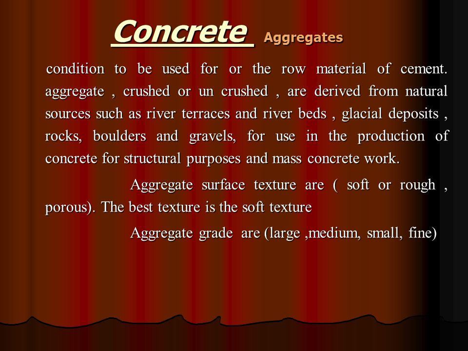 condition to be used for or the row material of cement. aggregate, crushed or un crushed, are derived from natural sources such as river terraces and