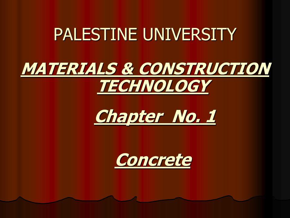 MATERIALS & CONSTRUCTION TECHNOLOGY MATERIALS & CONSTRUCTION TECHNOLOGY PALESTINE UNIVERSITY Chapter No. 1 Concrete