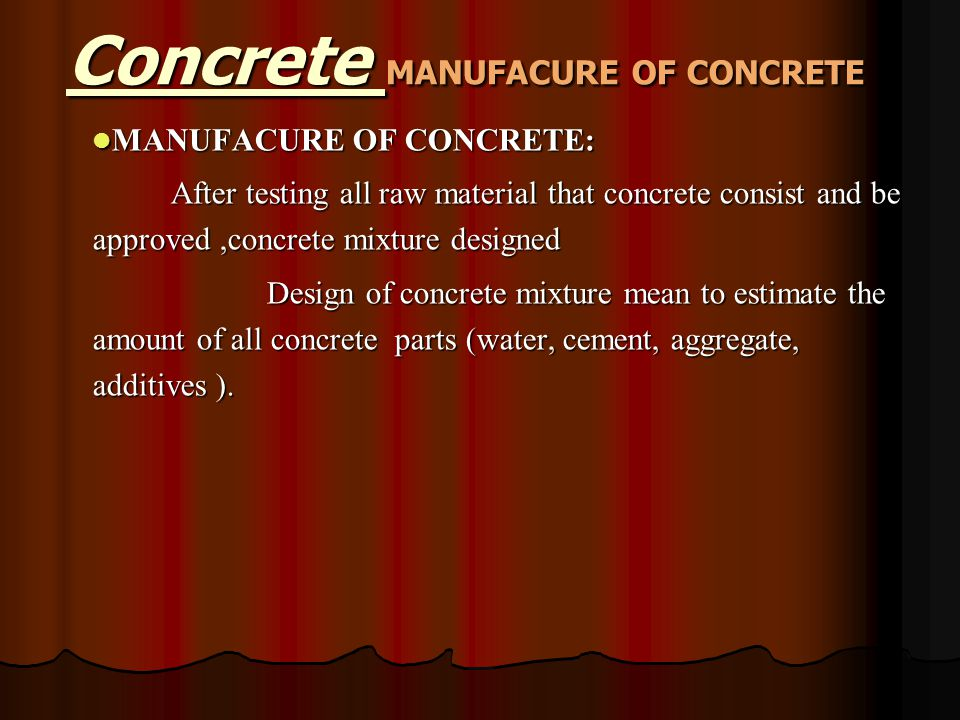 MANUFACURE OF CONCRETE: MANUFACURE OF CONCRETE: After testing all raw material that concrete consist and be approved,concrete mixture designed Design