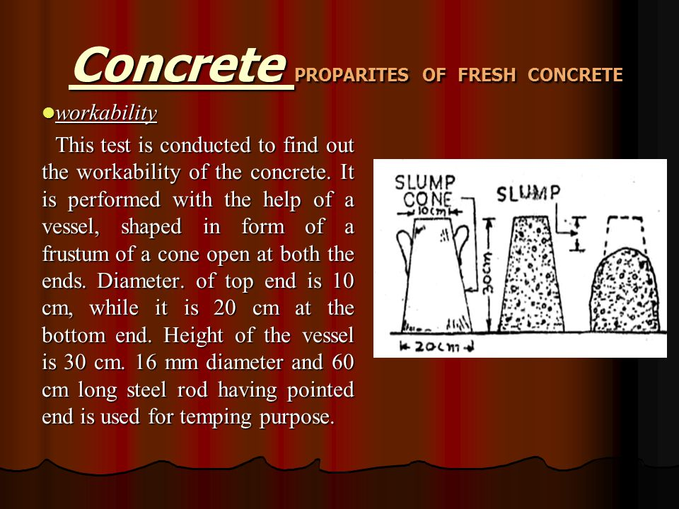 Concrete PROPARITES OF FRESH CONCRETE Concrete PROPARITES OF FRESH CONCRETE workability workability This test is conducted to find out the workability