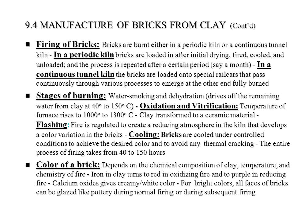 Firing of Bricks: Bricks are burnt either in a periodic kiln or a continuous tunnel kiln - In a periodic kiln bricks are loaded in after initial dryin