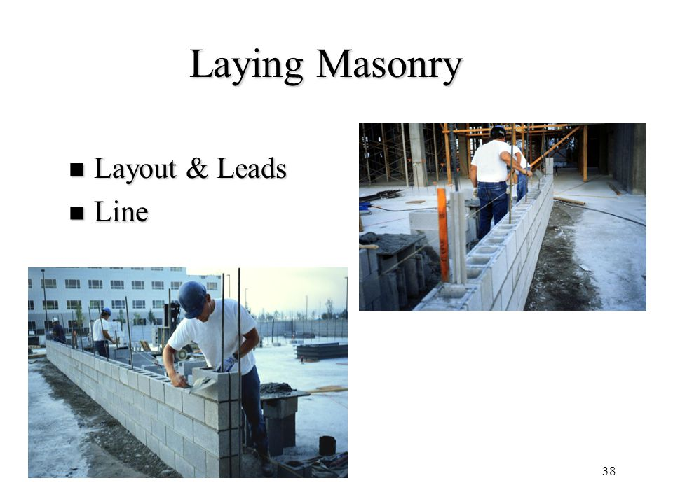 38 Laying Masonry Layout & Leads Layout & Leads Line Line