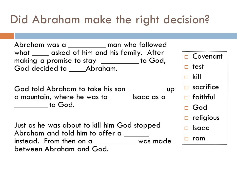 Did Abraham make the right decision? Abraham was a _________ man who followed what ____ asked of him and his family. After making a promise to stay __