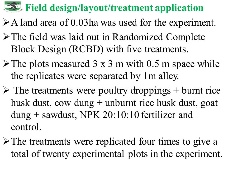 Field design/layout/treatment application  A land area of 0.03ha was used for the experiment.