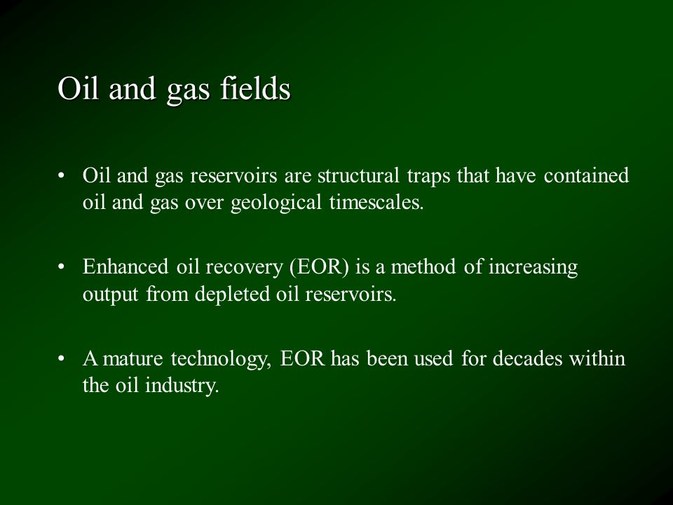 Oil and gas fields Oil and gas reservoirs are structural traps that have contained oil and gas over geological timescales.