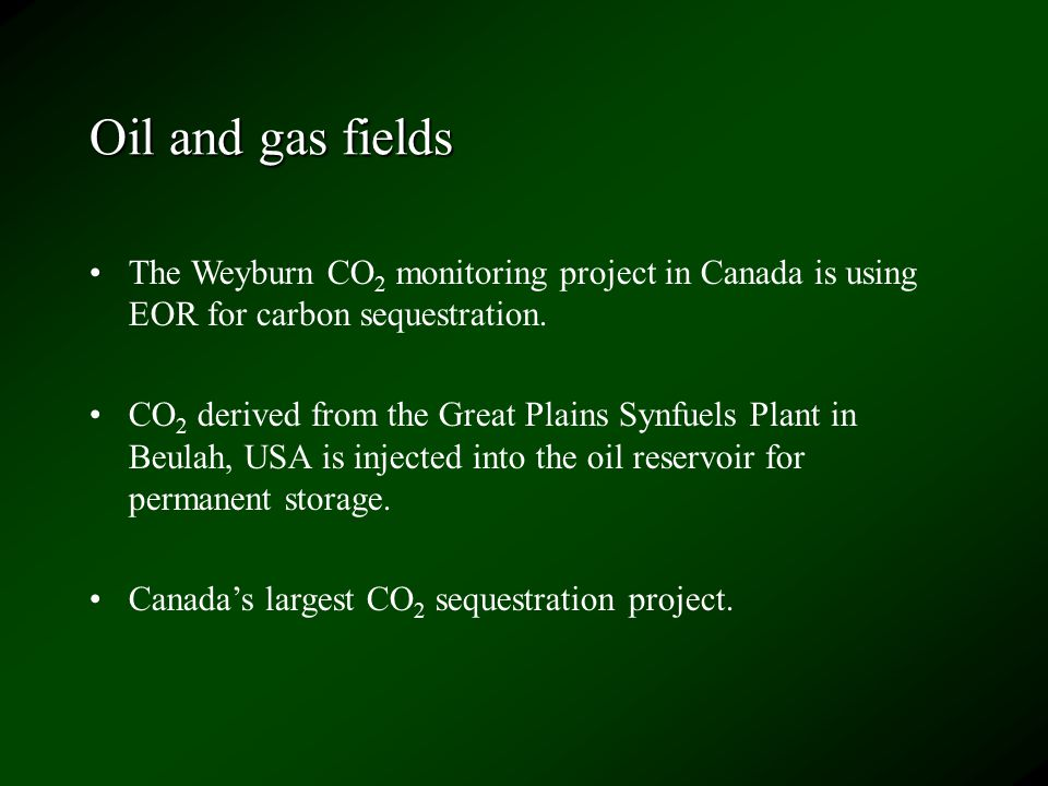 Oil and gas fields The Weyburn CO 2 monitoring project in Canada is using EOR for carbon sequestration.