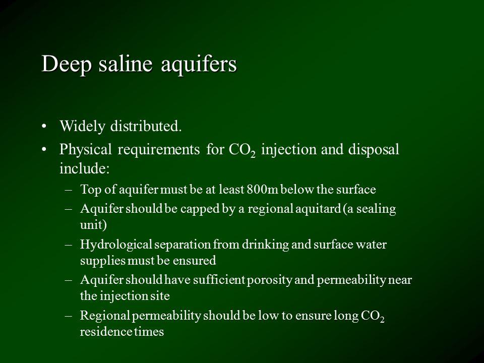 Deep saline aquifers Widely distributed.