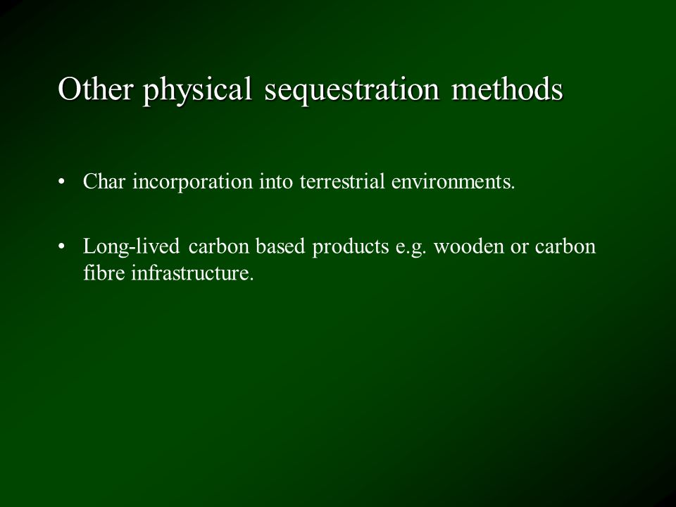Other physical sequestration methods Char incorporation into terrestrial environments.