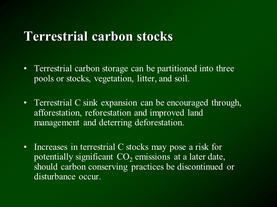Terrestrial carbon stocks Terrestrial carbon storage can be partitioned into three pools or stocks, vegetation, litter, and soil.