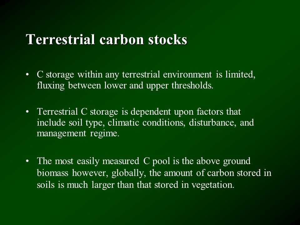 Terrestrial carbon stocks C storage within any terrestrial environment is limited, fluxing between lower and upper thresholds.