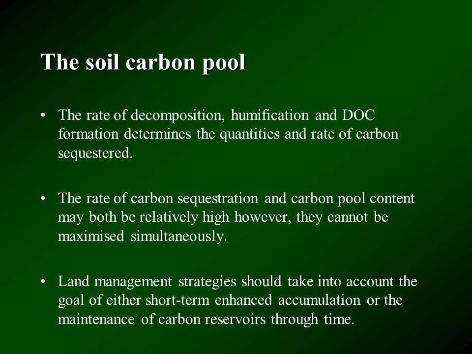 The soil carbon pool The rate of decomposition, humification and DOC formation determines the quantities and rate of carbon sequestered.