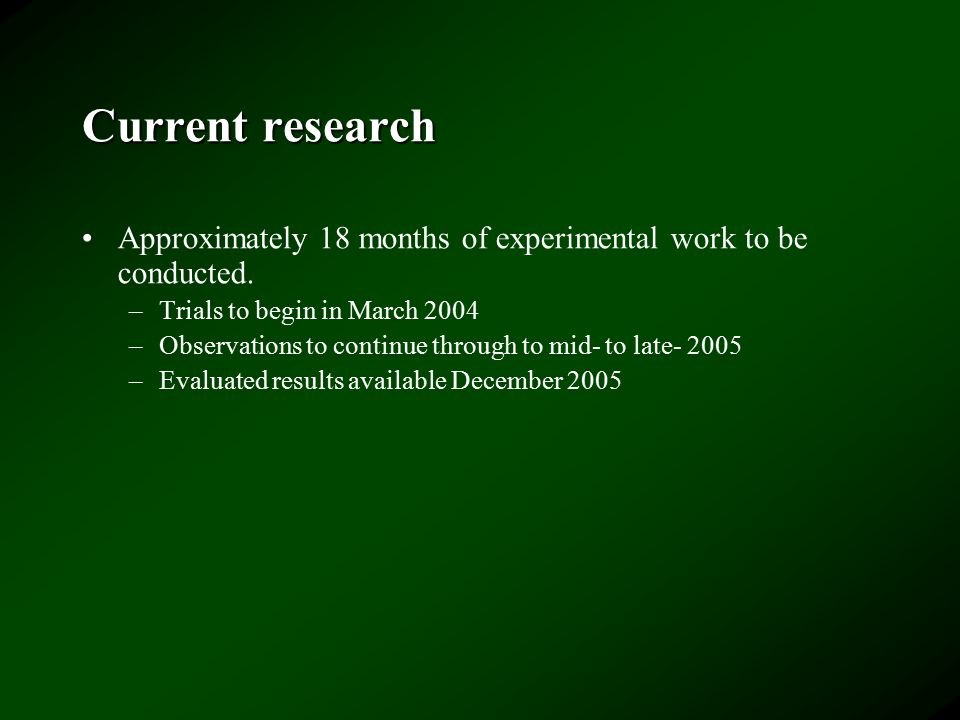 Current research Approximately 18 months of experimental work to be conducted.