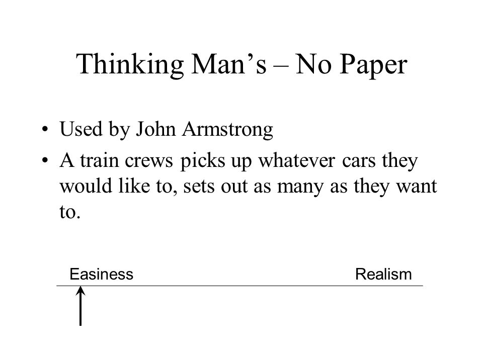Thinking Man's – No Paper Used by John Armstrong A train crews picks up whatever cars they would like to, sets out as many as they want to. EasinessRe