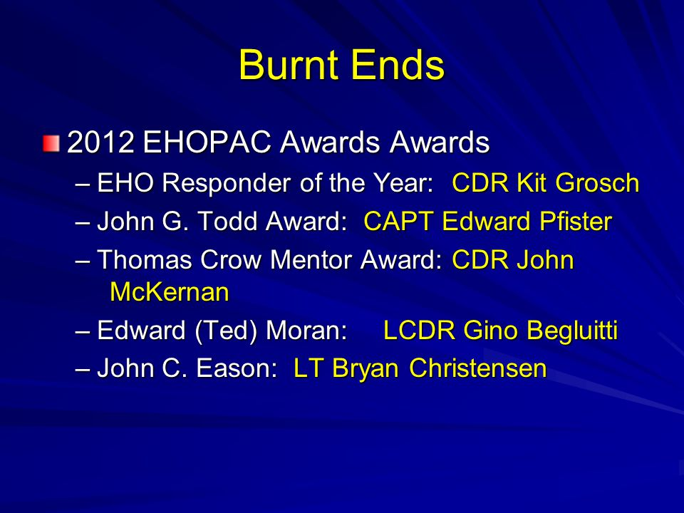 Burnt Ends 2012 EHOPAC Awards Awards –EHO Responder of the Year:CDR Kit Grosch –John G.
