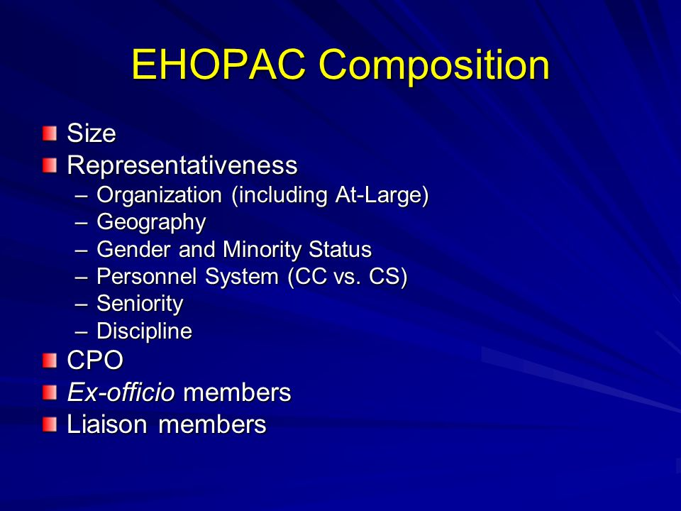 EHOPAC Composition SizeRepresentativeness –Organization (including At-Large) –Geography –Gender and Minority Status –Personnel System (CC vs.