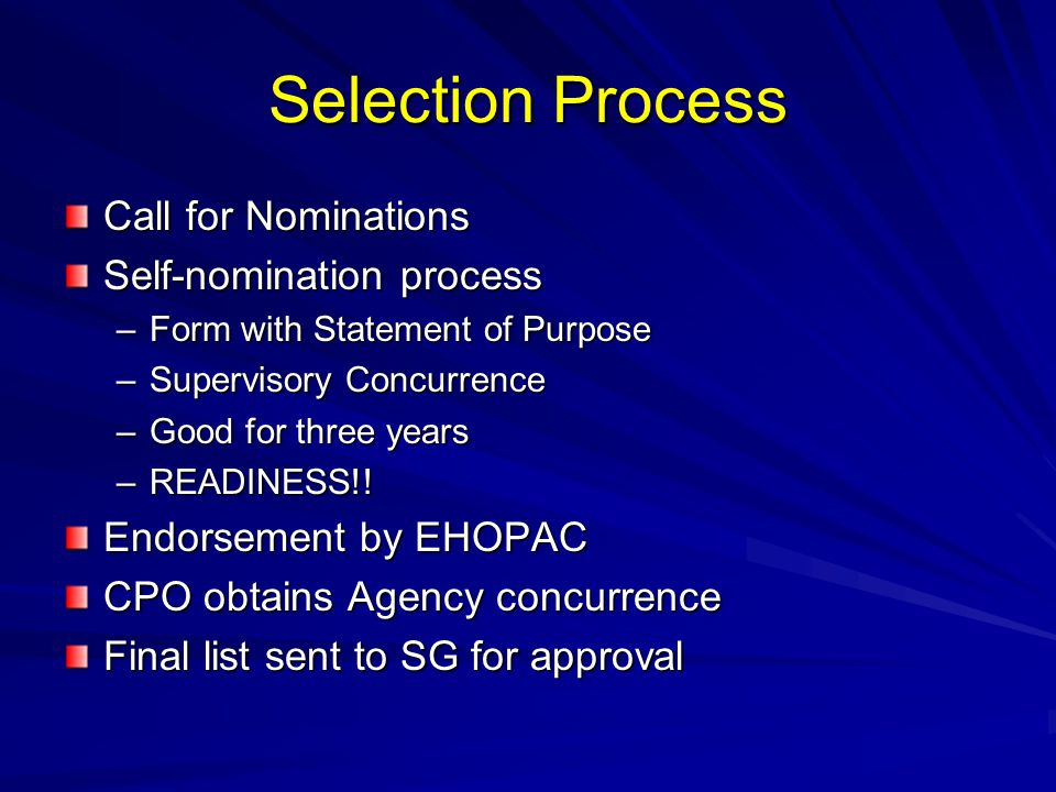 Selection Process Call for Nominations Self-nomination process –Form with Statement of Purpose –Supervisory Concurrence –Good for three years –READINESS!.
