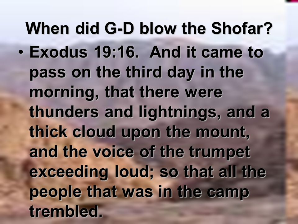 When did G-D blow the Shofar? Exodus 19:16. And it came to pass on the third day in the morning, that there were thunders and lightnings, and a thick