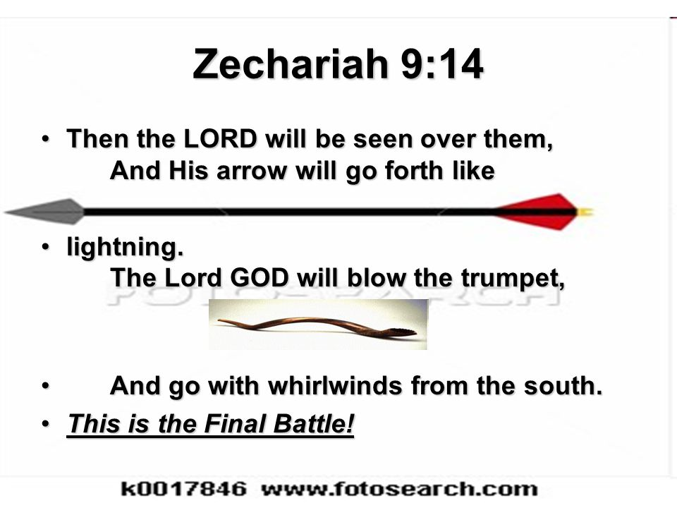 Zechariah 9:14 Then the LORD will be seen over them, And His arrow will go forth likeThen the LORD will be seen over them, And His arrow will go forth