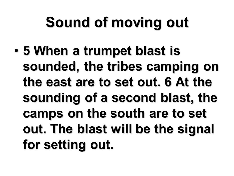 Sound of moving out 5 When a trumpet blast is sounded, the tribes camping on the east are to set out. 6 At the sounding of a second blast, the camps o