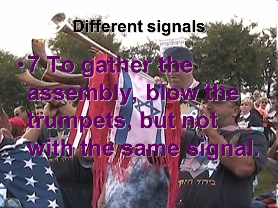Different signals 7 To gather the assembly, blow the trumpets, but not with the same signal.7 To gather the assembly, blow the trumpets, but not with