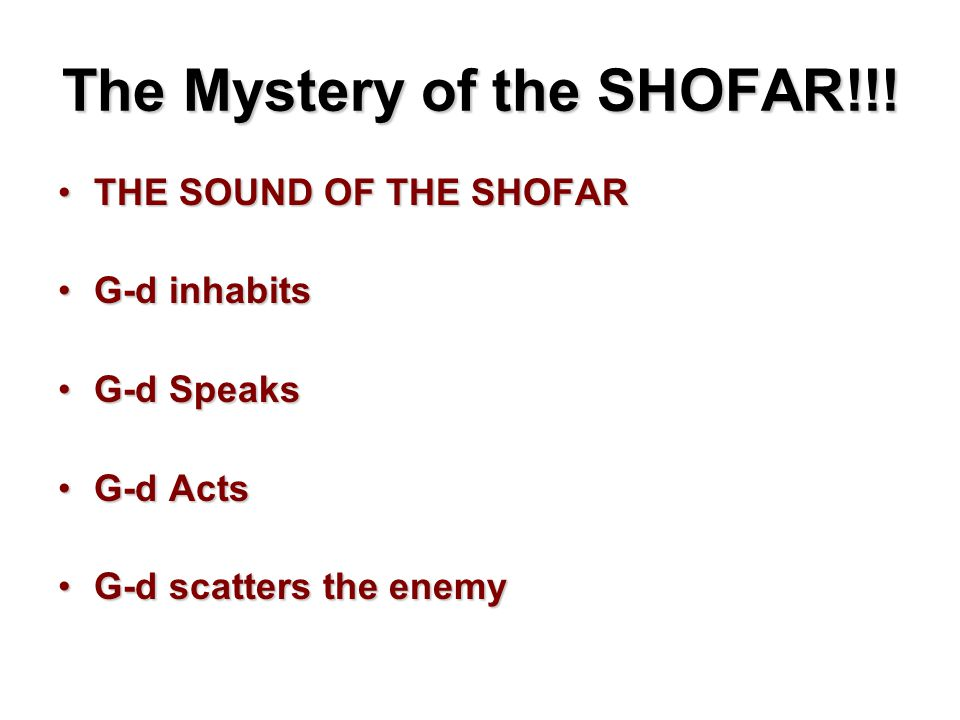 The Mystery of the SHOFAR!!! THE SOUND OF THE SHOFARTHE SOUND OF THE SHOFAR G-d inhabitsG-d inhabits G-d SpeaksG-d Speaks G-d ActsG-d Acts G-d scatter