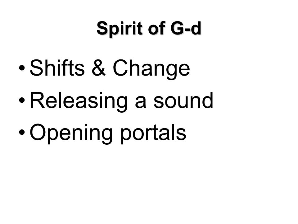 Spirit of G-d Shifts & Change Releasing a sound Opening portals
