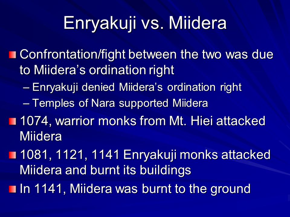 Enryakuji vs. Miidera Confrontation/fight between the two was due to Miidera's ordination right –Enryakuji denied Miidera's ordination right –Temples