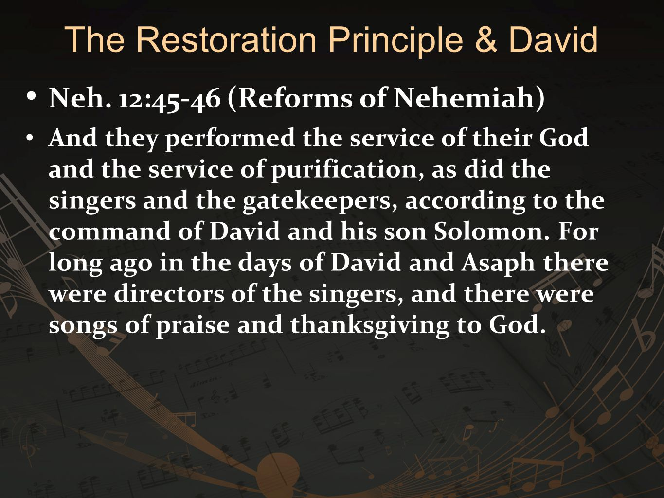 Neh. 12:45-46 (Reforms of Nehemiah) And they performed the service of their God and the service of purification, as did the singers and the gatekeeper