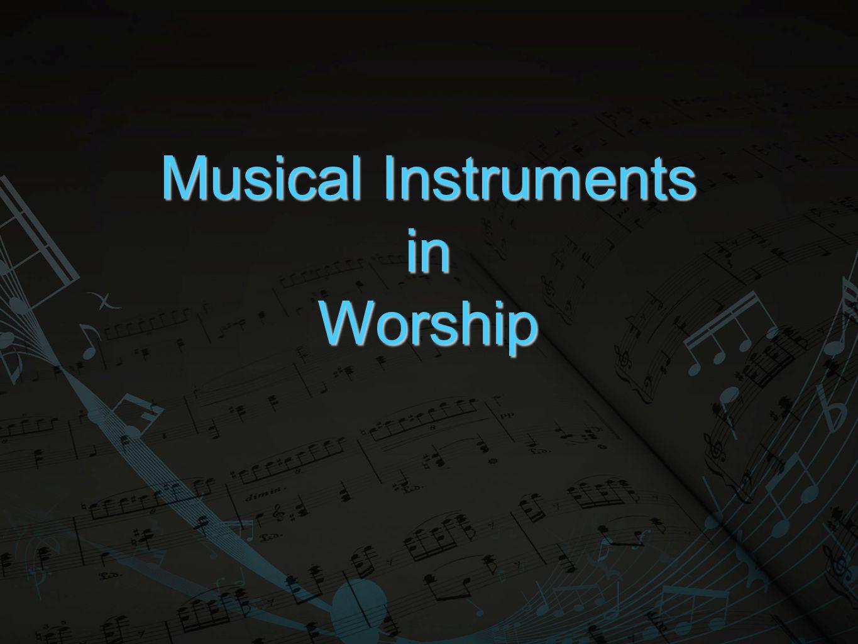 Musical Instruments inWorship